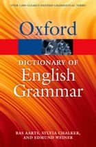 The Oxford Dictionary of English Grammar ebook by Bas Aarts, Sylvia Chalker, Edmund Weiner