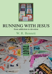 Running with Jesus - from addictions to devotion ebook by W. Bennett