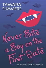 Never Bite a Boy on the First Date ebook by Tamara Summers