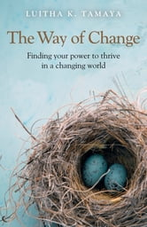 The Way of Change - Finding your power to thrive in a changing world. ebook by Luitha K. Tamaya