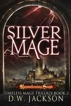 Silver Mage ebook by D.W. Jackson