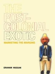 The Postcolonial Exotic - Marketing the Margins ebook by Graham Huggan