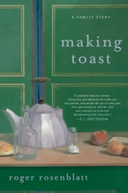 Making Toast - A Family Story ebook by Roger Rosenblatt