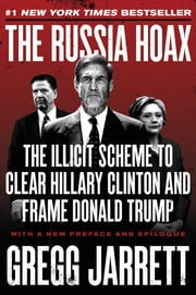 The Russia Hoax - The Illicit Scheme to Clear Hillary Clinton and Frame Donald Trump E-bok by Gregg Jarrett