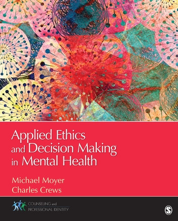Applied Ethics and Decision Making in Mental Health ebook by Charles R. Crews,Michael S. (Shufelt) Moyer