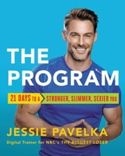 The Program - 21 Days to a Stronger, Slimmer, Sexier You ebook by Jessie Pavelka
