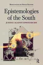 Epistemologies of the South - Justice Against Epistemicide ebook by Boaventura de Sousa Santos