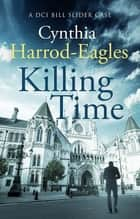 Killing Time - A Bill Slider Mystery (6) ebook by Cynthia Harrod-Eagles