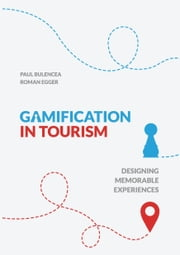 Gamification in Tourism - Designing Memorable Experiences ebook by Roman Egger,Paul Bulencea