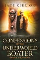 Confessions of the Underworld Boater - Season 1: Episode 1 ebook by Jade Kerrion