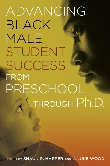 Advancing Black Male Student Success From Preschool Through PhD ebook by