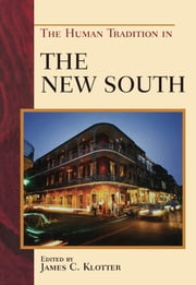 The Human Tradition in the New South ebook by James C. Klotter,David L. Anderson,Paul K. Conkin,Cita Cook,S. Spencer Davis,Kathryn W. Kemp,William J. Marshall,John Ed Pearce,Rebecca Sharpless,Gerald L. Smith,John David Smith,Christopher Waldrep,Margaret Ripley Wolfe