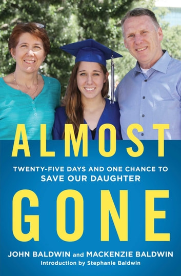 Almost Gone - Twenty-Five Days and One Chance to Save Our Daughter ebook by John Baldwin,Mackenzie Baldwin