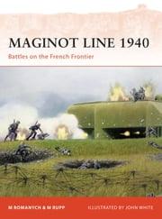 Maginot Line 1940 - Battles on the French Frontier ebook by Marc Romanych,Martin Rupp,John White