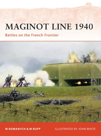 Maginot Line 1940 - Battles on the French Frontier ebook by Marc Romanych,Martin Rupp