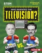Who Invented the Television? - Sarnoff vs. Farnsworth ebook by Karen Latchana Kenney