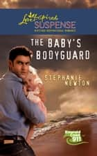 The Baby's Bodyguard (Mills & Boon Love Inspired Suspense) (Emerald Coast 911, Book 7) ebook by Stephanie Newton