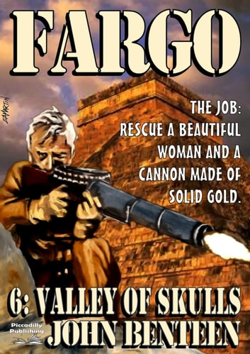 Fargo 6: Valley of Skulls ebook by John Benteen