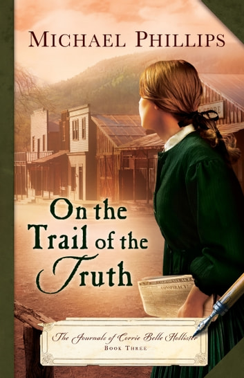 On the Trail of the Truth (The Journals of Corrie Belle Hollister Book #3) ebook by Michael Phillips