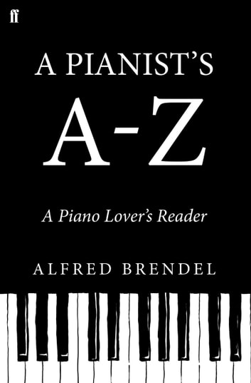 A Pianist's A–Z - A piano lover's reader ebook by Alfred Brendel