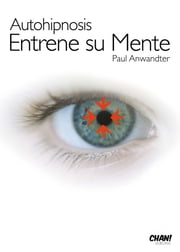 Autohipnosis entrene su mente ebook by Paul Anwandter