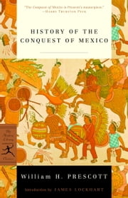 History of the Conquest of Mexico ebook by William H. Prescott,James Lockhart