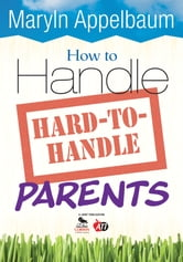 How to Handle Hard-to-Handle Parents ebook by