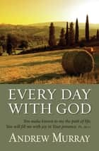 Every Day with God (eBook) ebook by Andrew Murray