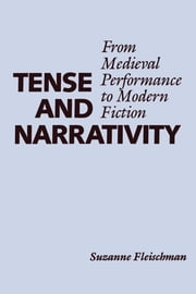 Tense and Narrativity - From Medieval Performance to Modern Fiction ebook by Suzanne Fleischman