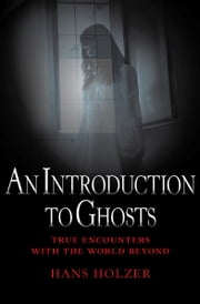 An Introduction to Ghosts ebook by Hans Holzer