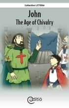 John - The Age of Chivalry - On the timeline ebook by François Thisdale, Annick Loupias, Michael Farkas