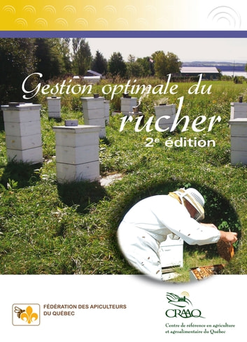 Gestion optimale du rucher, 2e édition ebook by Claude Boucher,France Desjardins,Pierre Giovenazzo,Jocelyn Marceau,André Pettigrew,Hugo Tremblay,Nicolas Tremblay,Émile Houle