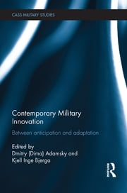 Contemporary Military Innovation - Between Anticipation and Adaption ebook by Dima Adamsky,Kjell Inge Bjerga