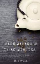 Learn Japanese in 30 Minutes ebook by JK STYLES
