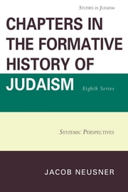 Chapters in the Formative History of Judaism, Eighth Series - Systemic Perspectives ebook by Jacob Neusner