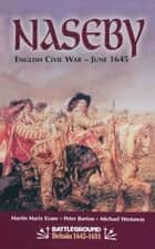 Naseby-June 1645 ebook by Philip  Burton,Martin Marix Evans,M Westaway