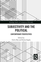 Subjectivity and the Political - Contemporary Perspectives ebook by Gavin Rae, Emma Ingala