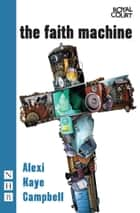 The Faith Machine (NHB Modern Plays) ebook by Alexi Kaye Campbell
