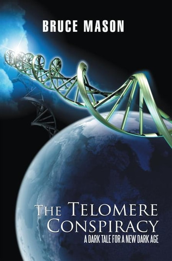 The Telomere Conspiracy - A Dark Tale for a New Dark Age ebook by Bruce Mason
