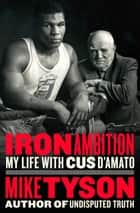Iron Ambition - My Life with Cus D'Amato ebook by Mike Tyson, Larry Sloman