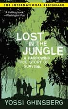 Lost in the Jungle ebook by Yossi Ghinsberg