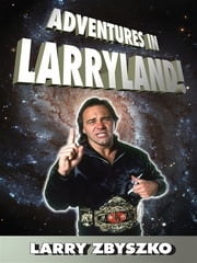 Adventures In Larryland! ebook by Larry Zbyszko