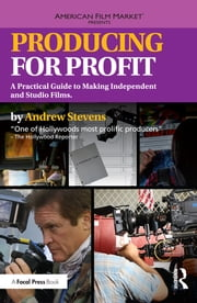 Producing for Profit - A Practical Guide to Making Independent and Studio Films ebook by Andrew Stevens