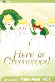 Here Is Greenwood, Vol. 1 ebook by Yukie Nasu, Yukie Nasu