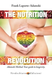 The Nutrition Revolution - Adamski method, your guide to longevity ebook by Frank Laporte-Adamski