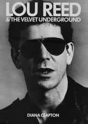 Lou Reed & The Velvet Undergroud ebook by Diana Clapton
