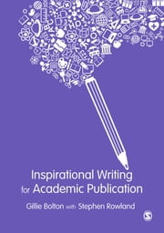 Inspirational Writing for Academic Publication ebook by Gillie E J Bolton,Stephen Rowland
