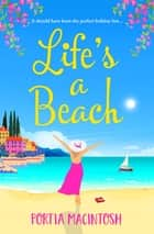 Life's A Beach - The perfect laugh-out-loud romantic comedy to escape with in 2021 ebook by Portia MacIntosh