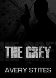 The Grey ebook by Avery Stites