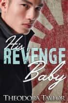 His Revenge Baby ebook by Theodora Taylor